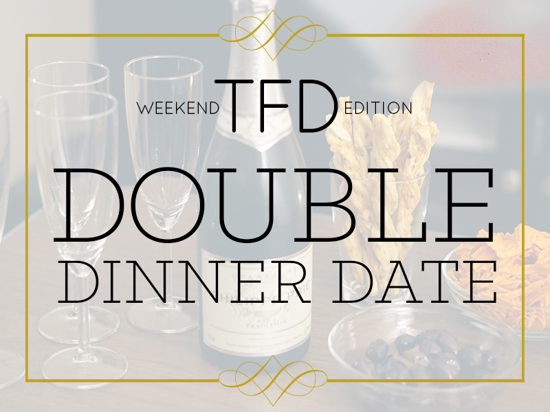 TFD Double Dinner Date
