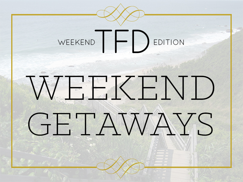 TFD_Weekend Getaways