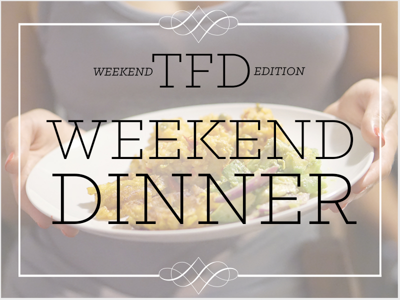 TFD_Weekend Edition_Weekened DInner