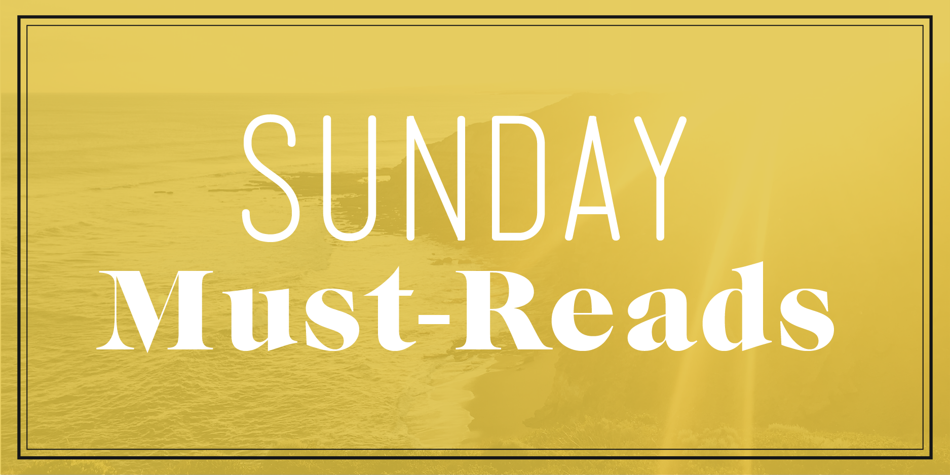 Sunday Must Reads Banner
